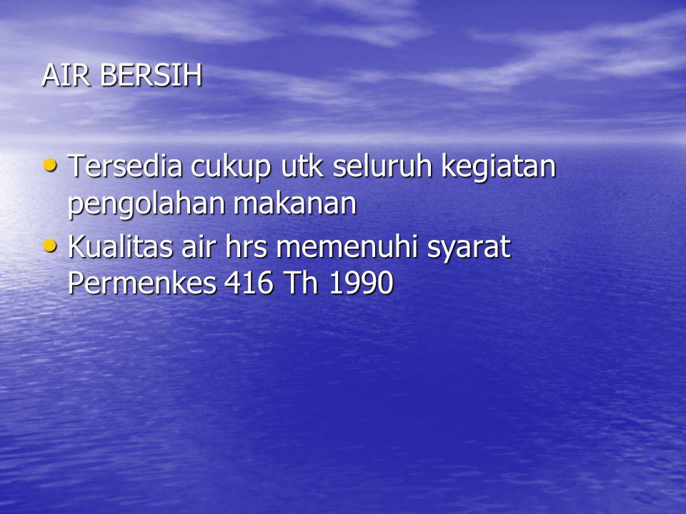 AIR BERSIH • Tersedia cukup utk seluruh kegiatan pengolahan makanan • Kualitas air hrs memenuhi syarat Permenkes 416 Th 1990