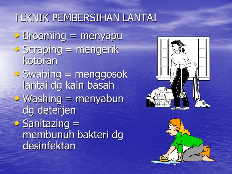 TEKNIK PEMBERSIHAN LANTAI • Brooming = menyapu • Scraping = mengerik kotoran • Swabing = menggosok lantai dg kain basah • Washing = menyabun dg deterjen • Sanitazing = membunuh bakteri dg desinfektan