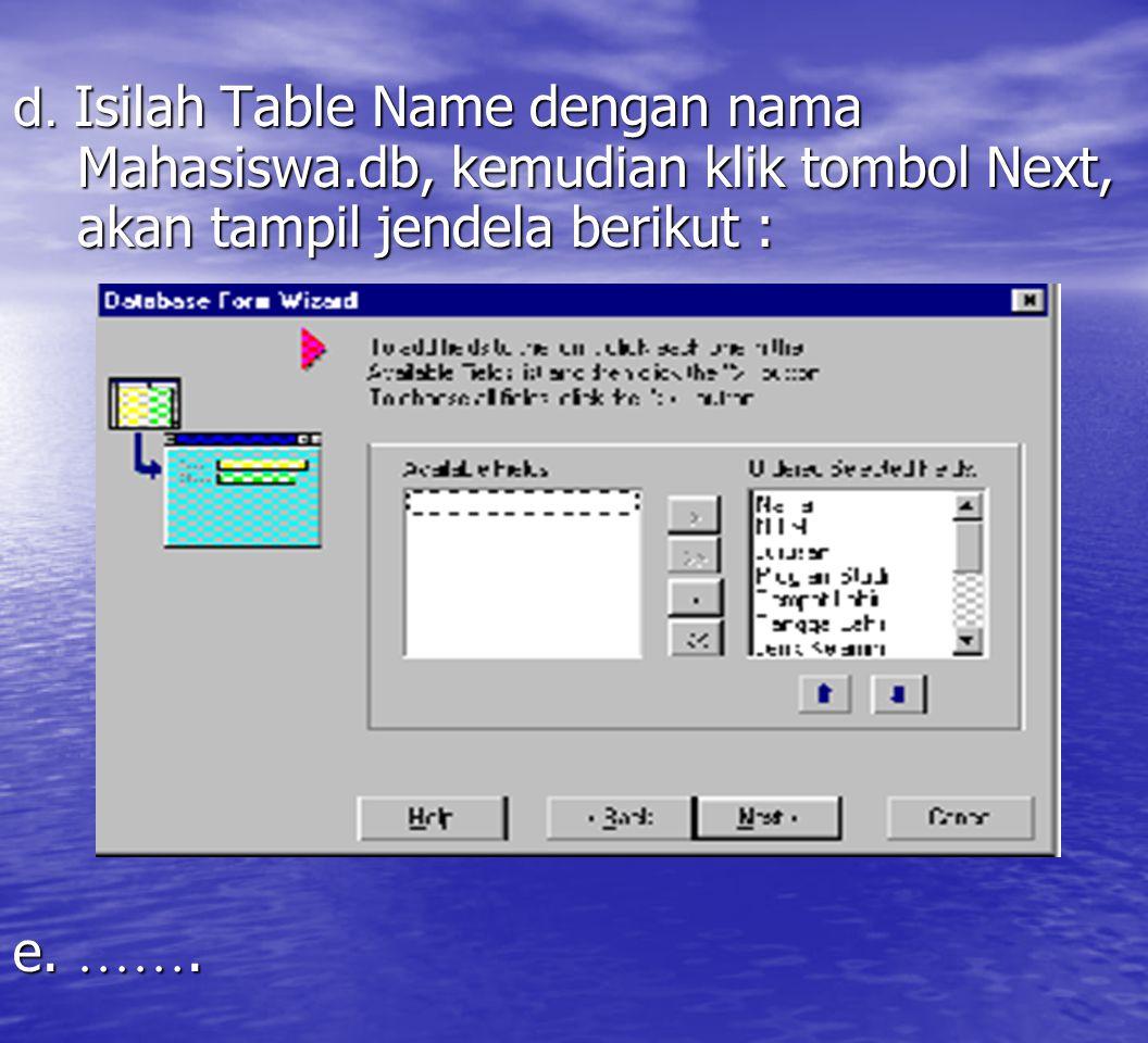 d. Isilah Table Name dengan nama Mahasiswa.db, kemudian klik tombol Next, akan tampil jendela berikut : e. …….