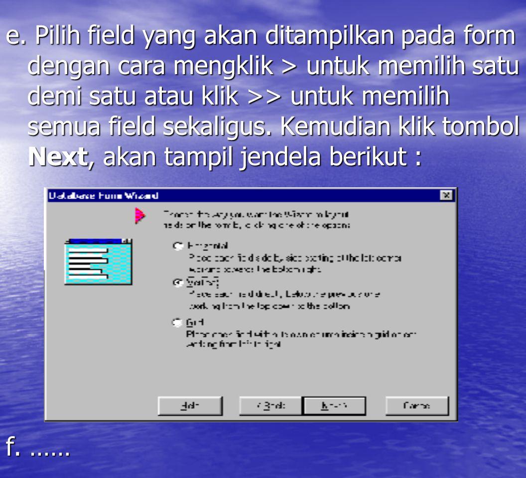 e. Pilih field yang akan ditampilkan pada form dengan cara mengklik > untuk memilih satu demi satu atau klik >> untuk memilih semua field sekaligus. K