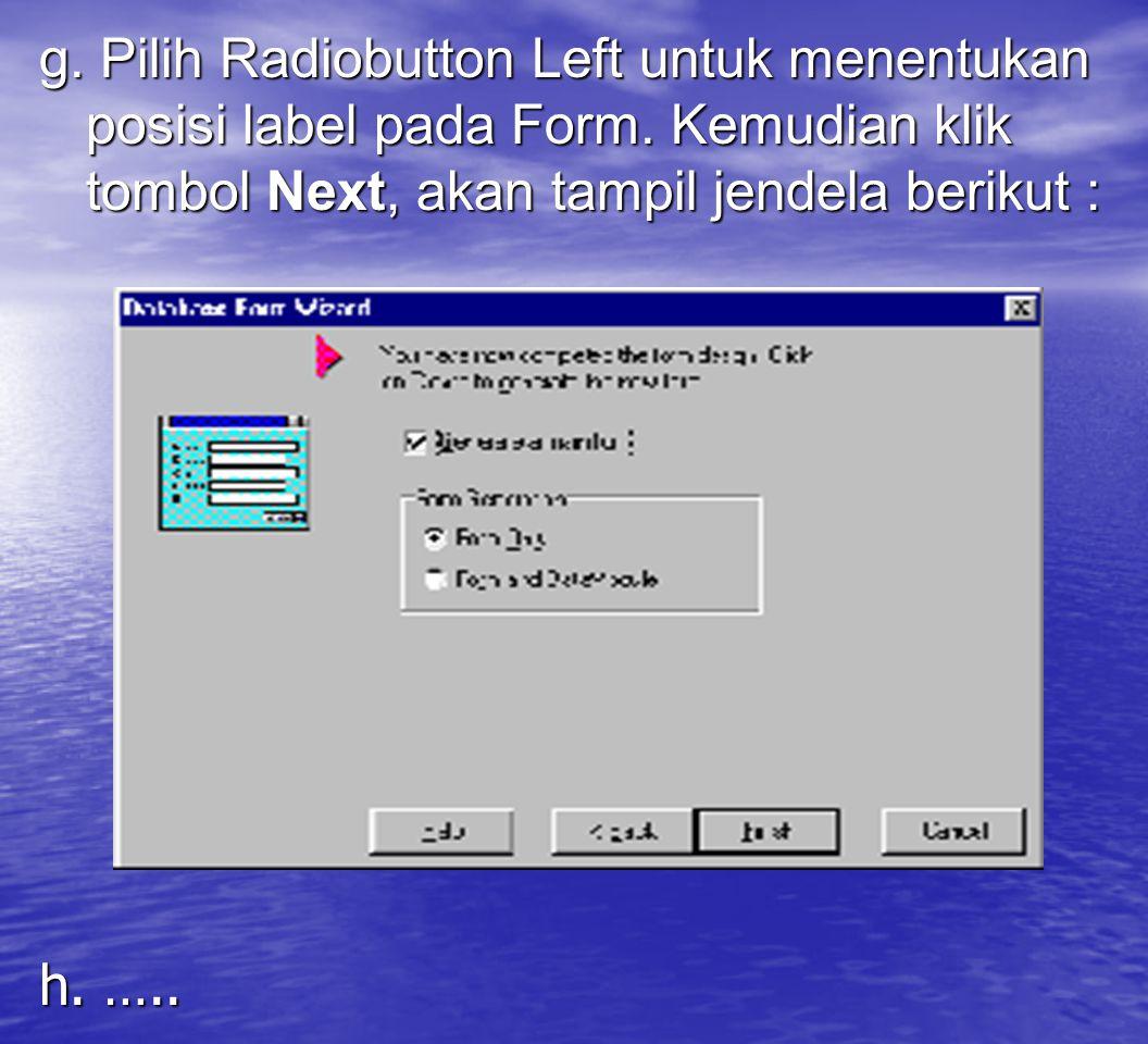 g. Pilih Radiobutton Left untuk menentukan posisi label pada Form. Kemudian klik tombol Next, akan tampil jendela berikut : h. …..
