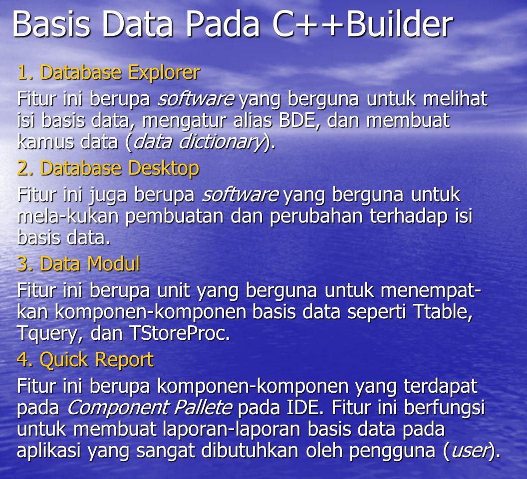 Basis Data Pada C++Builder 1. Database Explorer Fitur ini berupa software yang berguna untuk melihat isi basis data, mengatur alias BDE, dan membuat k