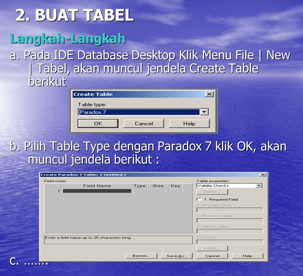 2. BUAT TABEL Langkah-Langkah a. Pada IDE Database Desktop Klik Menu File | New | Tabel, akan muncul jendela Create Table berikut b. Pilih Table Type