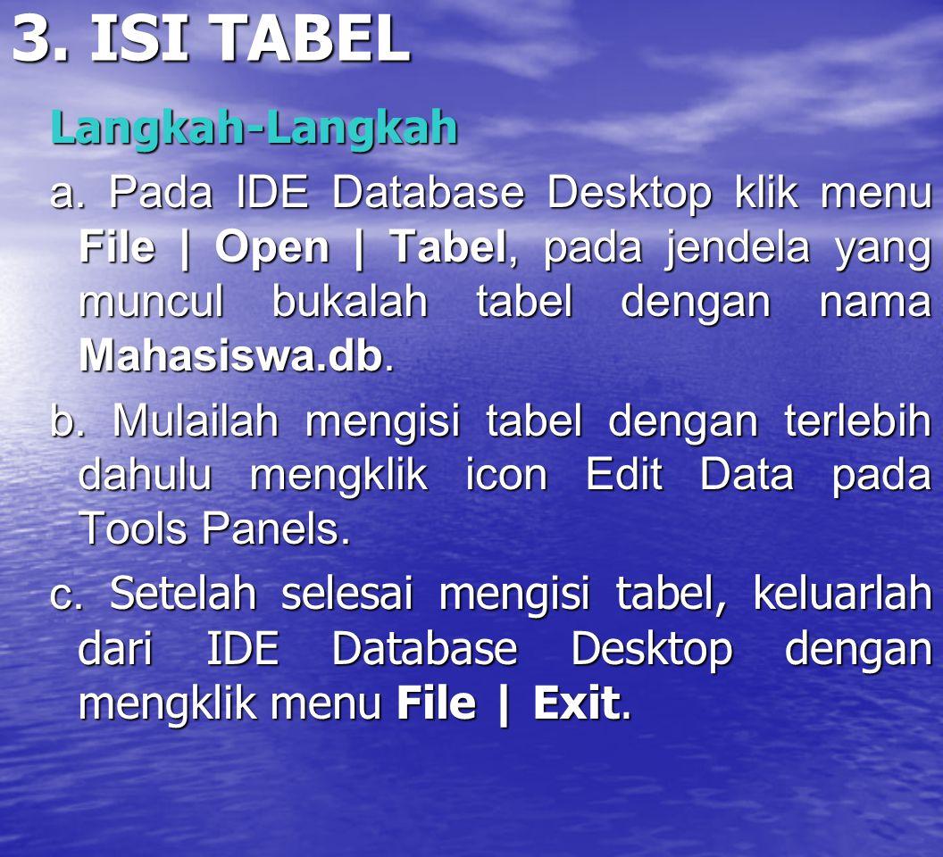 3. ISI TABEL Langkah-Langkah a. Pada IDE Database Desktop klik menu File | Open | Tabel, pada jendela yang muncul bukalah tabel dengan nama Mahasiswa.