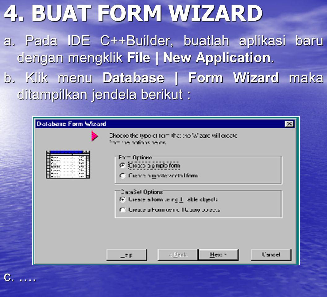 4. BUAT FORM WIZARD a. Pada IDE C++Builder, buatlah aplikasi baru dengan mengklik File | New Application. b. Klik menu Database | Form Wizard maka dit