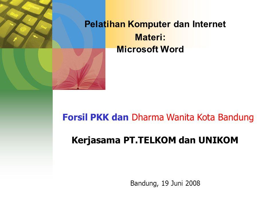 Pelatihan Komputer dan Internet Materi: Microsoft Word Bandung, 19 Juni 2008 Forsil PKK dan Dharma Wanita Kota Bandung Kerjasama PT.TELKOM dan UNIKOM