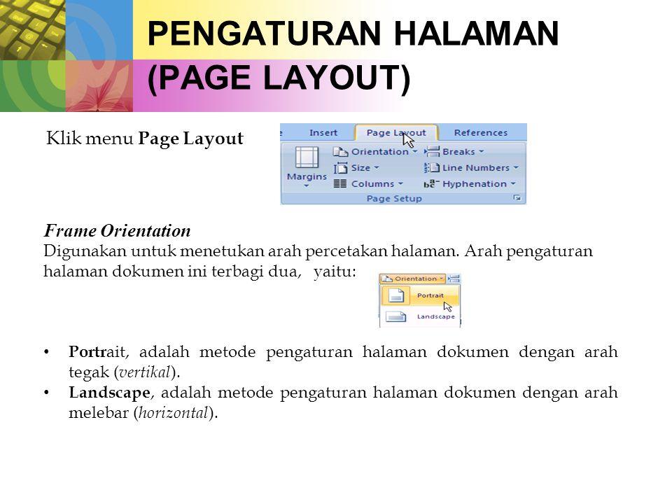 PENGATURAN HALAMAN (PAGE LAYOUT) Klik menu Page Layout Frame Orientation Digunakan untuk menetukan arah percetakan halaman.