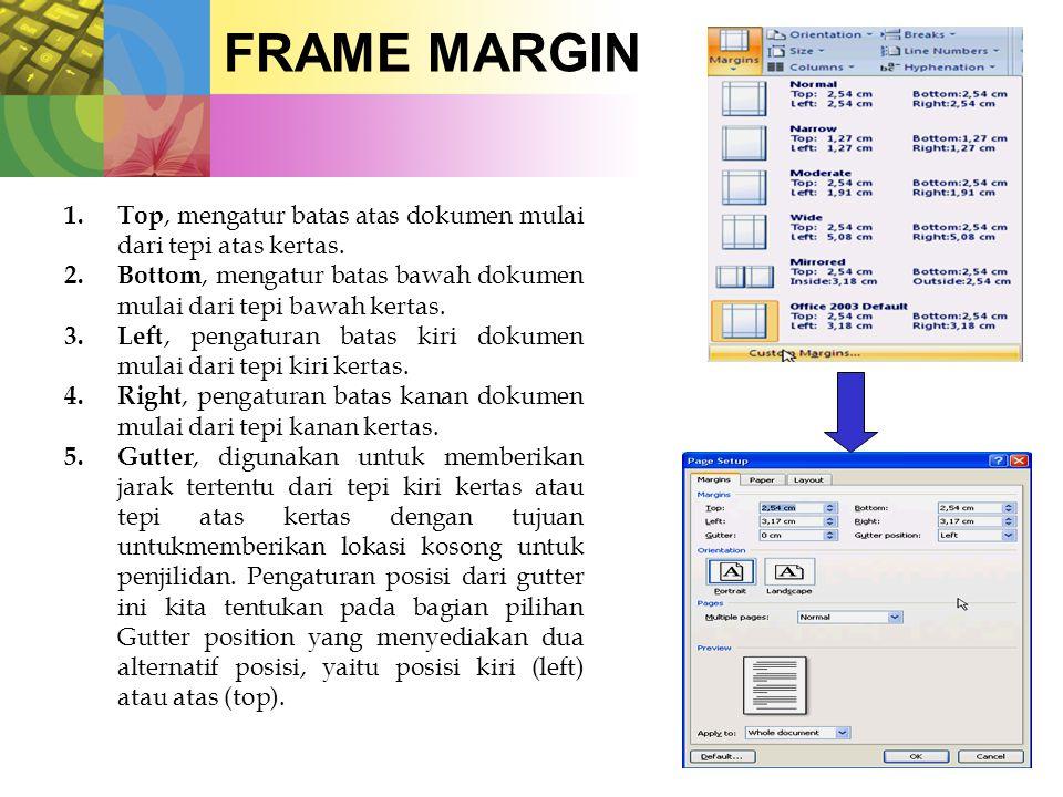 FRAME MARGIN 1.Top, mengatur batas atas dokumen mulai dari tepi atas kertas.