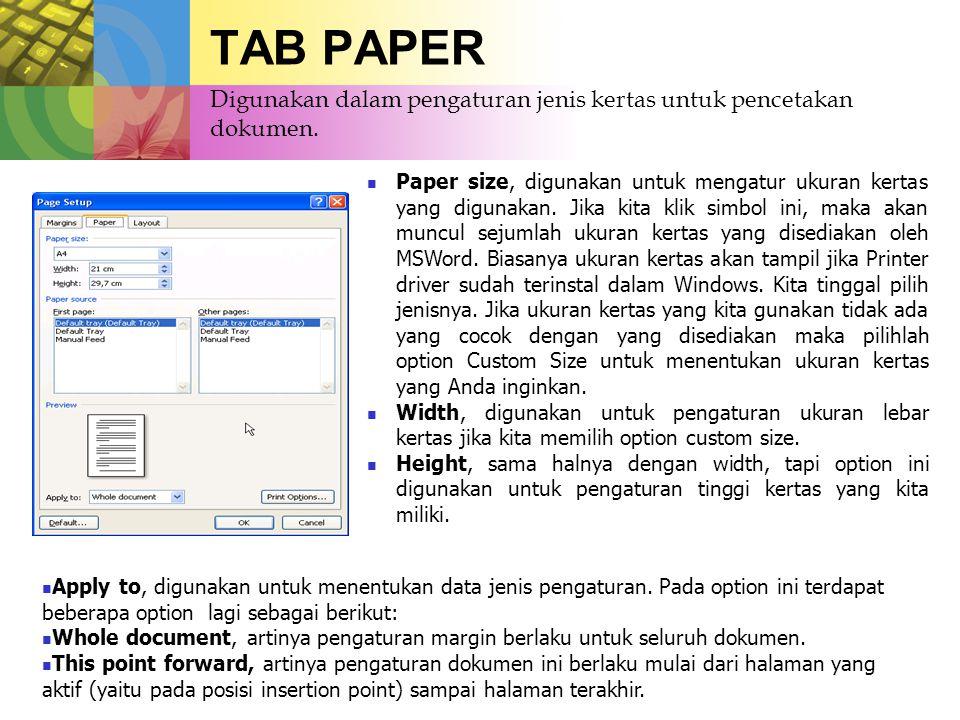 TAB PAPER  Paper size, digunakan untuk mengatur ukuran kertas yang digunakan. Jika kita klik simbol ini, maka akan muncul sejumlah ukuran kertas yang