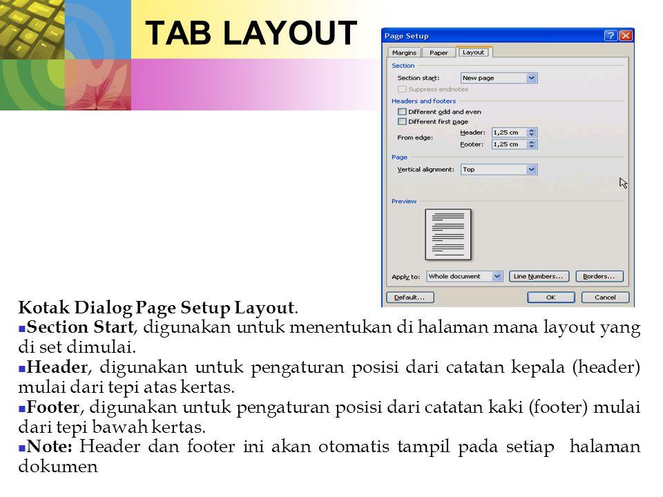 TAB LAYOUT Kotak Dialog Page Setup Layout.  Section Start, digunakan untuk menentukan di halaman mana layout yang di set dimulai.  Header, digunakan