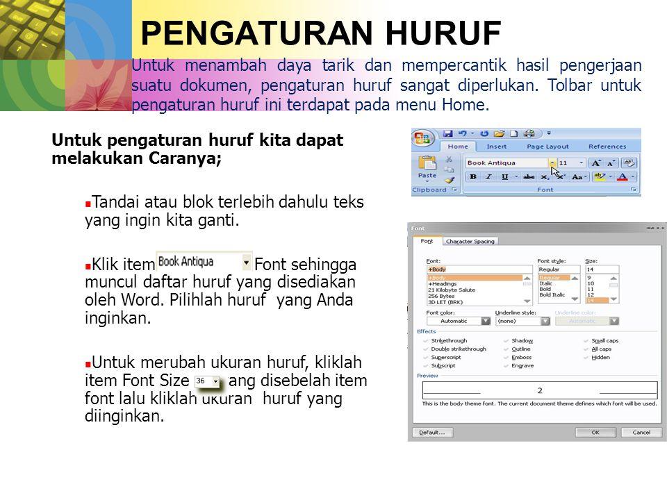 PENGATURAN HURUF Untuk menambah daya tarik dan mempercantik hasil pengerjaan suatu dokumen, pengaturan huruf sangat diperlukan.
