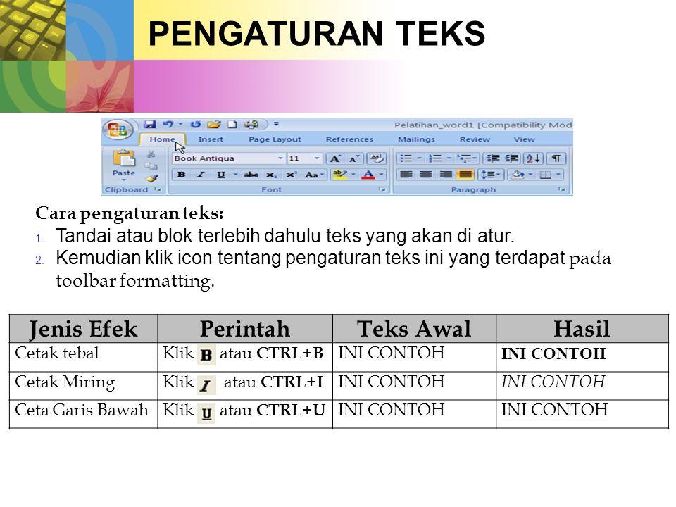 PENGATURAN TEKS Cara pengaturan teks: 1.Tandai atau blok terlebih dahulu teks yang akan di atur.