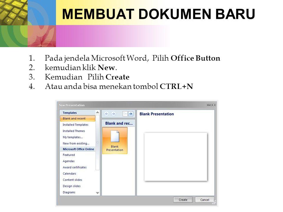 MEMBUAT DOKUMEN BARU 1.Pada jendela Microsoft Word, Pilih Office Button 2.kemudian klik New. 3.Kemudian Pilih Create 4.Atau anda bisa menekan tombol C