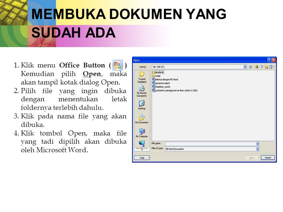 MEMBUKA DOKUMEN YANG SUDAH ADA 1.Klik menu Office Button ( ) Kemudian pilih Open, maka akan tampil kotak dialog Open. 2.Pilih file yang ingin dibuka d