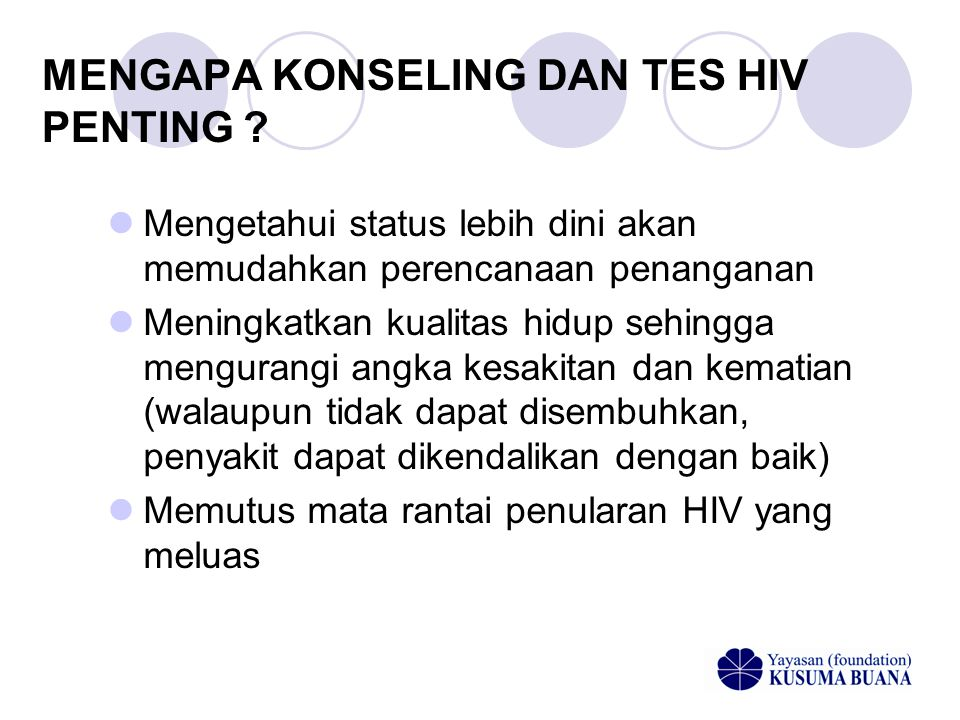 SYARAT VCT  Terdapat konseling sebelum (pre-test) dan sesudah test (post-test)  Dilakukan pengecekan darah untuk HIV  Terdapat persetujuan tertulis (informed consent)  Dilakukan secara rahasia