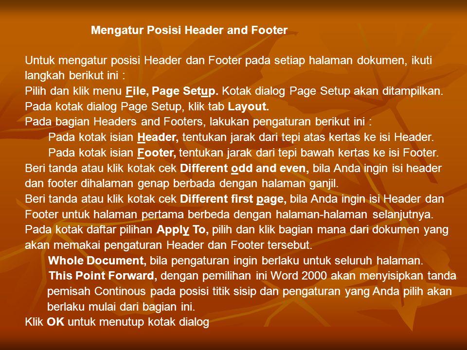 Menempatkan atau Menyunting Header and Footer Untuk menempatkan atau menyunting header and footer, ikuti langkah berikut ini : Pilih dan klik menu View, Header and Footer.