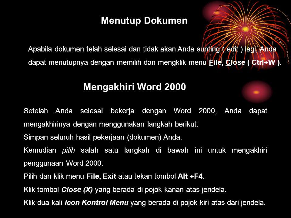 Setelah Anda selesai bekerja dengan Word 2000, Anda dapat mengakhirinya dengan menggunakan langkah berikut: Simpan seluruh hasil pekerjaan (dokumen) Anda.