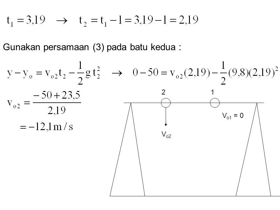 21 V o2 V o1 = 0 Gunakan persamaan (3) pada batu kedua :