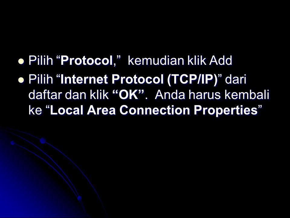  Pilih Protocol, kemudian klik Add  Pilih Internet Protocol (TCP/IP) dari daftar dan klik OK .