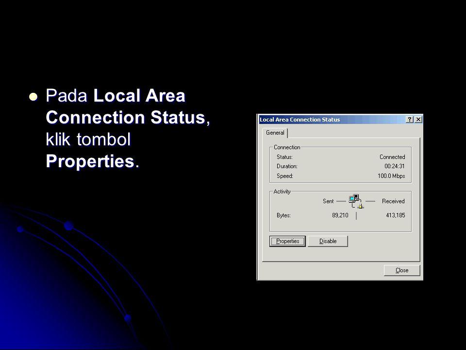  Pada Local Area Connection Status, klik tombol Properties.