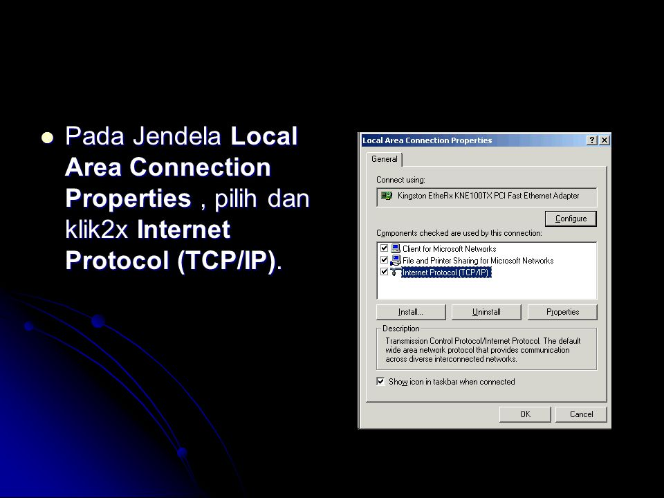  Pada Jendela Local Area Connection Properties, pilih dan klik2x Internet Protocol (TCP/IP).