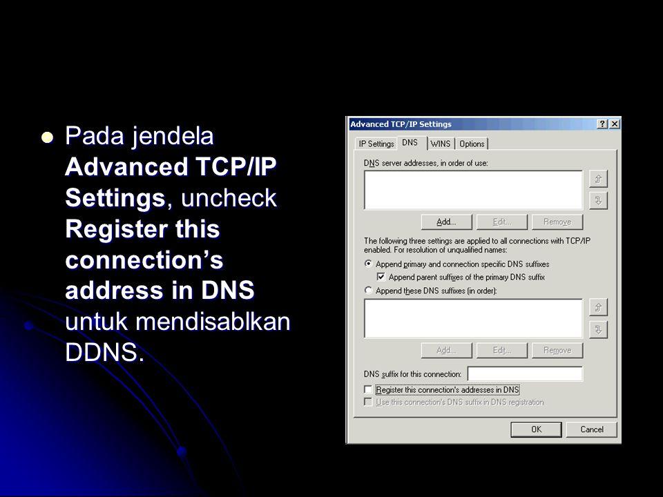  Pada jendela Advanced TCP/IP Settings, uncheck Register this connection's address in DNS untuk mendisablkan DDNS.