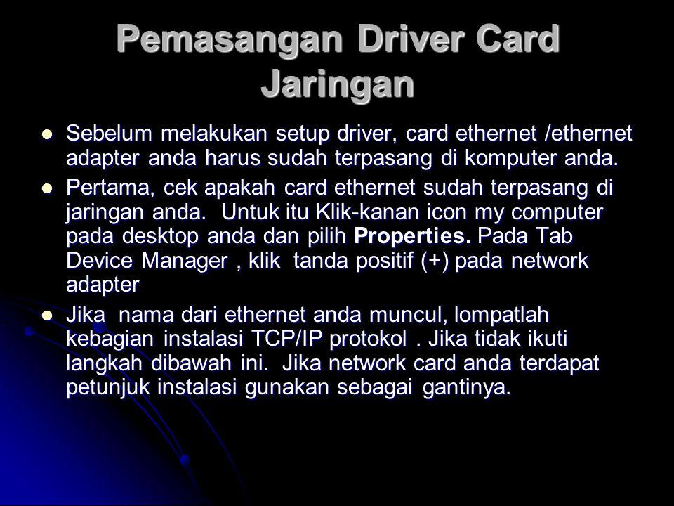 Pemasangan Driver Card Jaringan  Sebelum melakukan setup driver, card ethernet /ethernet adapter anda harus sudah terpasang di komputer anda.