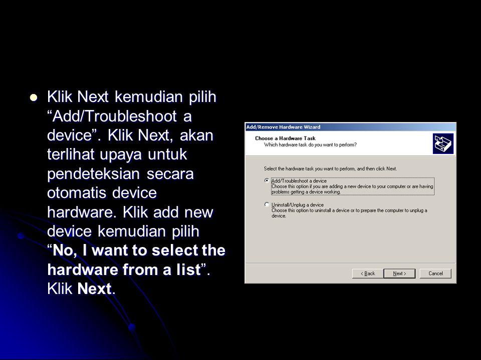  Klik Next kemudian pilih Add/Troubleshoot a device .