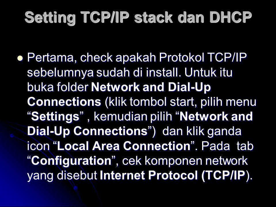 Setting TCP/IP stack dan DHCP  Pertama, check apakah Protokol TCP/IP sebelumnya sudah di install.