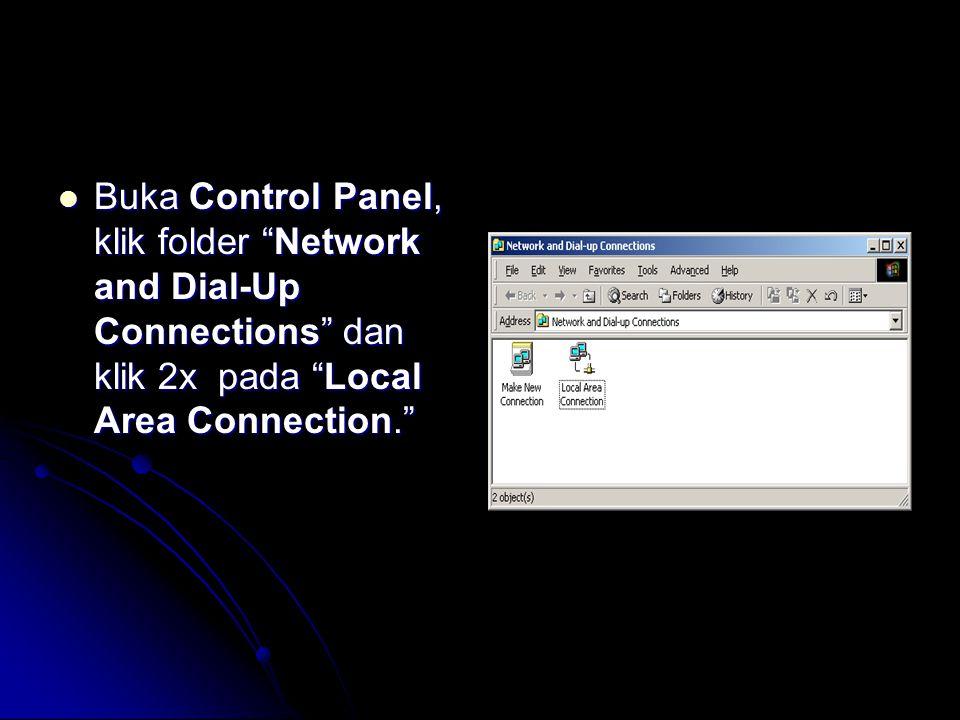  Buka Control Panel, klik folder Network and Dial-Up Connections dan klik 2x pada Local Area Connection.