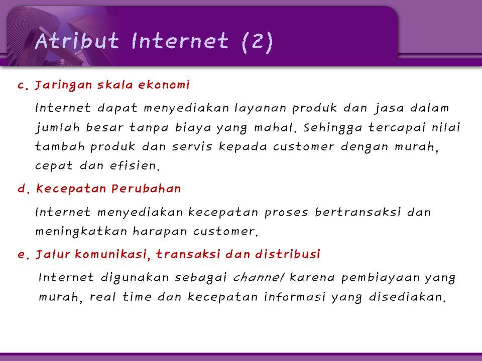 Atribut Internet (2) c. Jaringan skala ekonomi Internet dapat menyediakan layanan produk dan jasa dalam jumlah besar tanpa biaya yang mahal. Sehingga