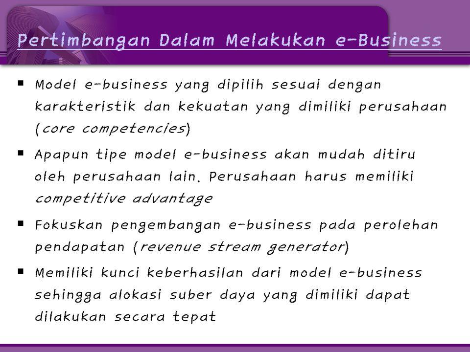 Pertimbangan Dalam Melakukan e-Business  Model e-business yang dipilih sesuai dengan karakteristik dan kekuatan yang dimiliki perusahaan (core compet