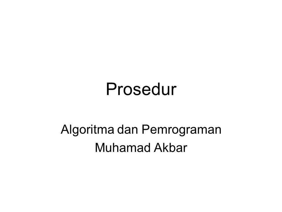 Prosedur Algoritma dan Pemrograman Muhamad Akbar