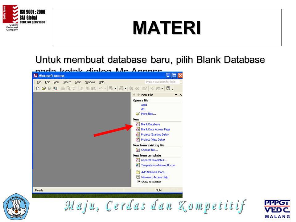 MATERI Untuk membuat database baru, pilih Blank Database pada kotak dialog Ms Access