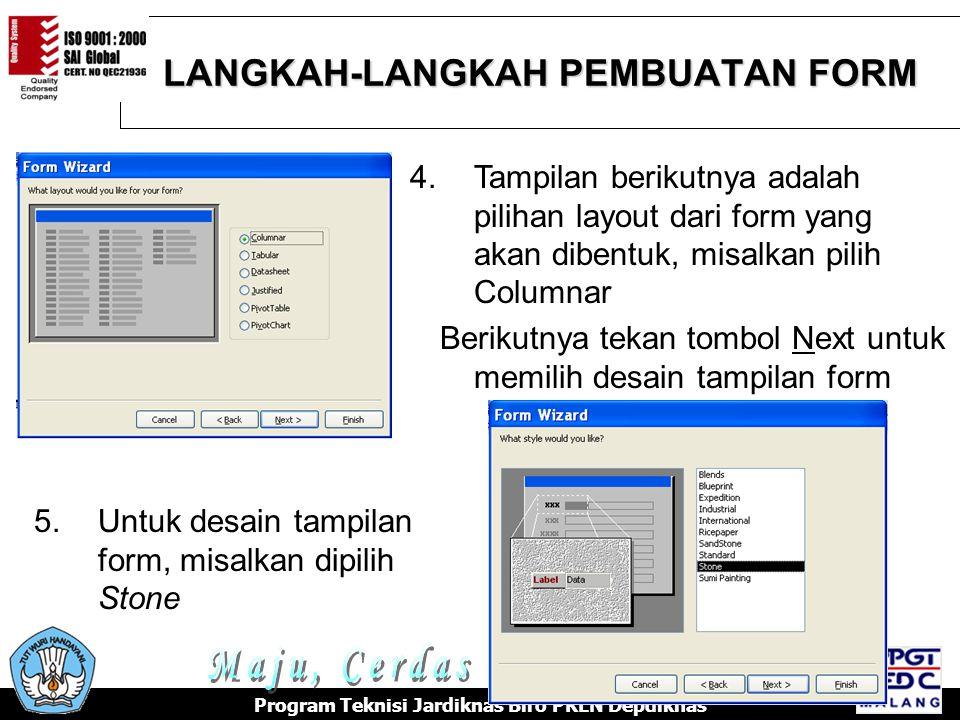 LANGKAH-LANGKAH PEMBUATAN FORM Program Teknisi Jardiknas Biro PKLN Depdiknas 4.Tampilan berikutnya adalah pilihan layout dari form yang akan dibentuk, misalkan pilih Columnar Berikutnya tekan tombol Next untuk memilih desain tampilan form 5.Untuk desain tampilan form, misalkan dipilih Stone