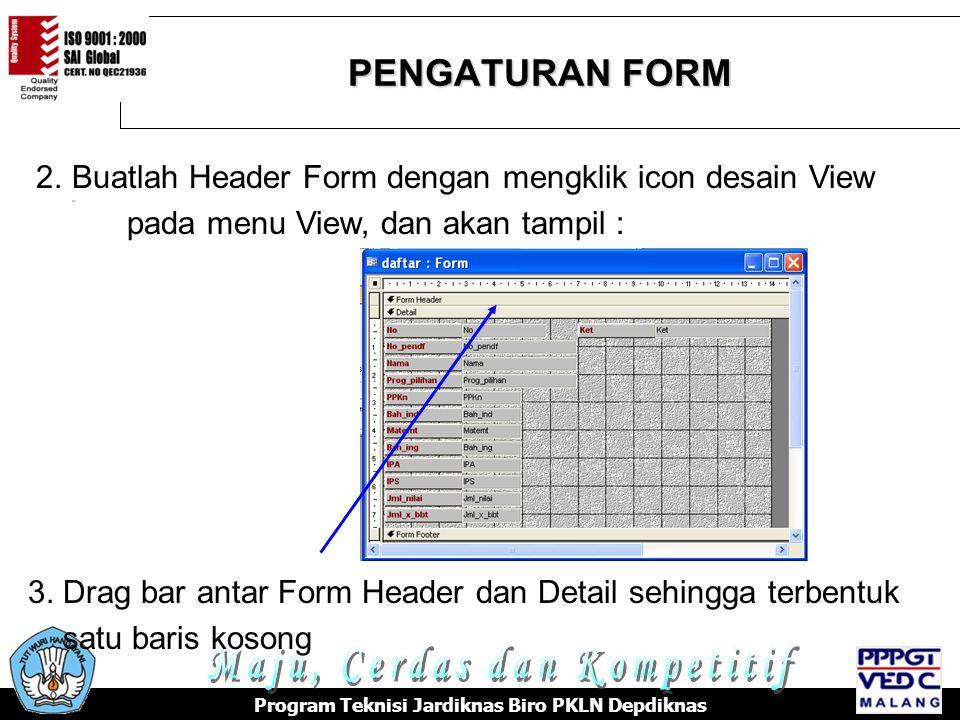 PENGATURAN FORM Program Teknisi Jardiknas Biro PKLN Depdiknas 2.