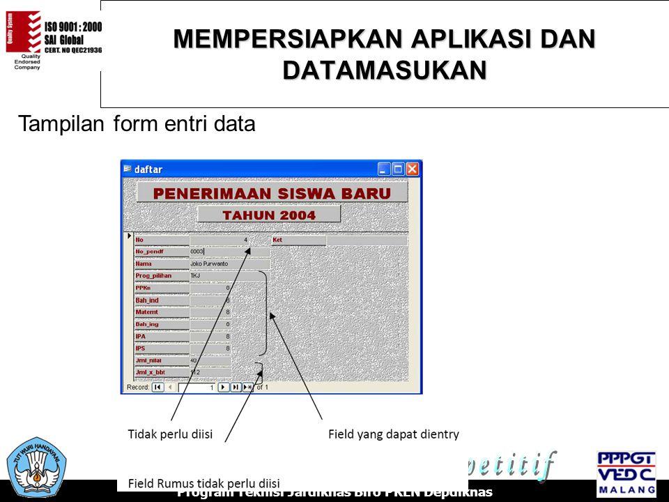 MEMPERSIAPKAN APLIKASI DAN DATAMASUKAN Program Teknisi Jardiknas Biro PKLN Depdiknas Tampilan form entri data