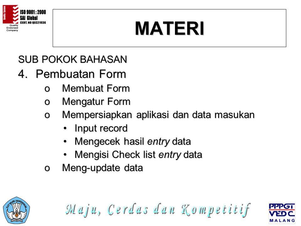 MATERI SUB POKOK BAHASAN 4.P embuatan Form oMoMoMoMembuat Form oMoMoMoMengatur Form oMoMoMoMempersiapkan aplikasi dan data masukan •I•I•I•Input record •M•M•M•Mengecek hasil entry data •M•M•M•Mengisi Check list entry data oMoMoMoMeng-update data
