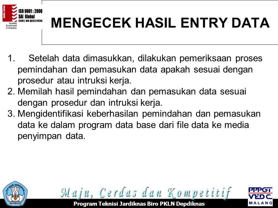MENGECEK HASIL ENTRY DATA Program Teknisi Jardiknas Biro PKLN Depdiknas 1.