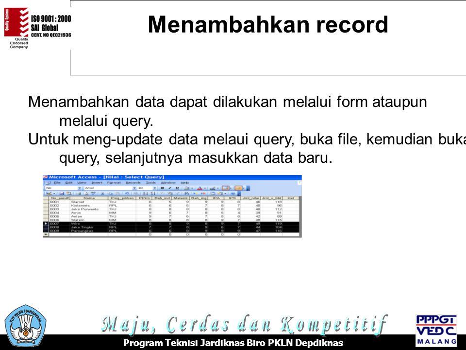 Menambahkan record Program Teknisi Jardiknas Biro PKLN Depdiknas Menambahkan data dapat dilakukan melalui form ataupun melalui query.