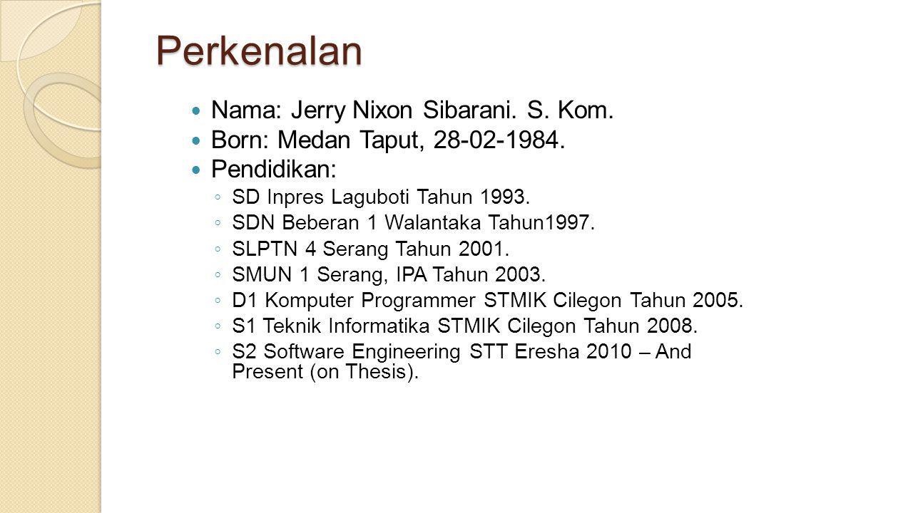 Perkenalan  Nama: Jerry Nixon Sibarani. S. Kom.  Born: Medan Taput, 28-02-1984.  Pendidikan: ◦ SD Inpres Laguboti Tahun 1993. ◦ SDN Beberan 1 Walan