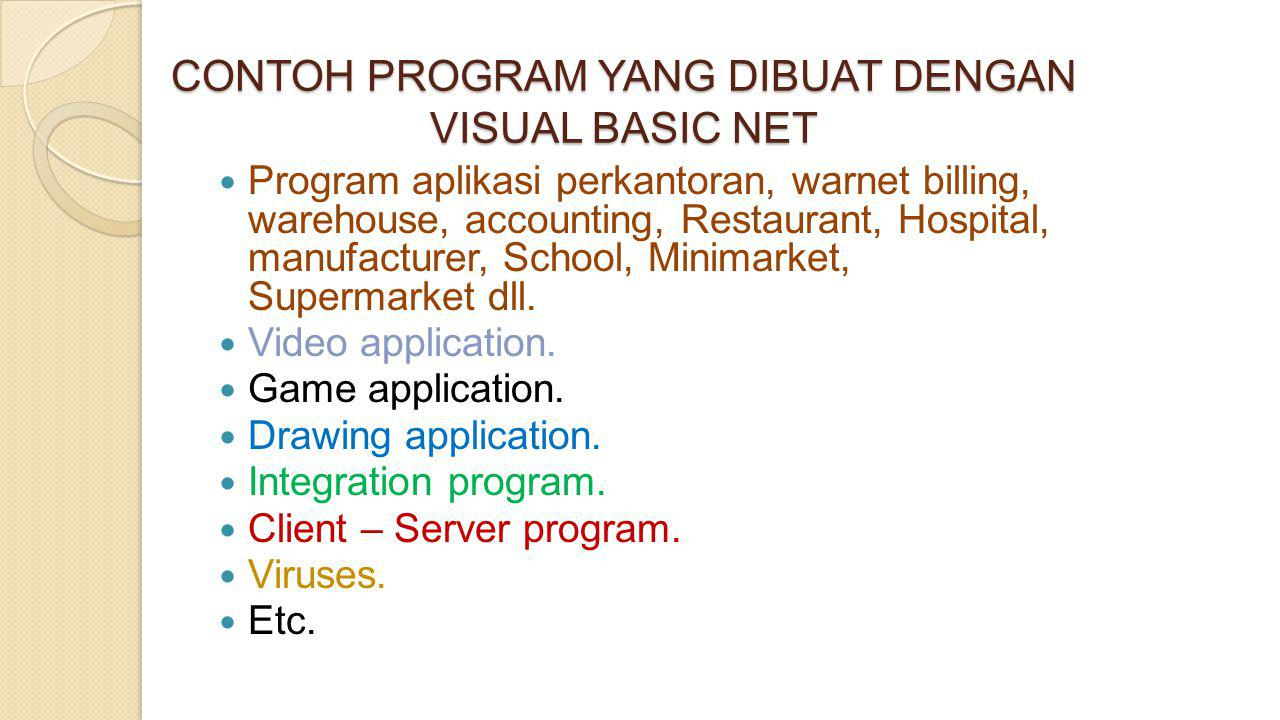 CONTOH PROGRAM YANG DIBUAT DENGAN VISUAL BASIC NET  Program aplikasi perkantoran, warnet billing, warehouse, accounting, Restaurant, Hospital, manufa