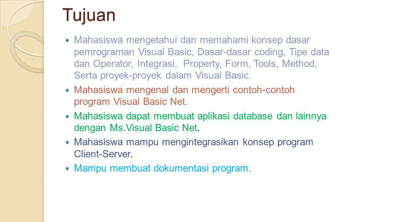 Tujuan  Mahasiswa mengetahui dan memahami konsep dasar pemrograman Visual Basic, Dasar-dasar coding, Tipe data dan Operator, Integrasi, Property, For