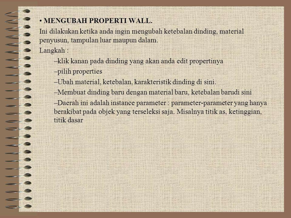 • MENGUBAH PROPERTI WALL. Ini dilakukan ketika anda ingin mengubah ketebalan dinding, material penyusun, tampulan luar maupun dalam. Langkah : –klik k