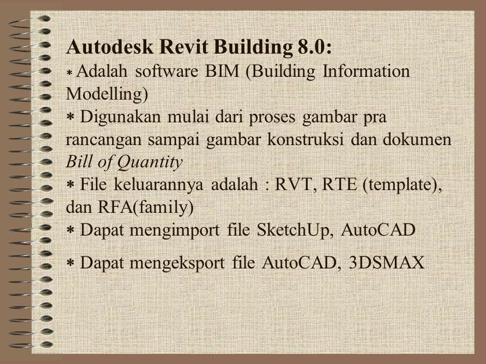 Autodesk Revit Building 8.0:  Adalah software BIM (Building Information Modelling)  Digunakan mulai dari proses gambar pra rancangan sampai gambar