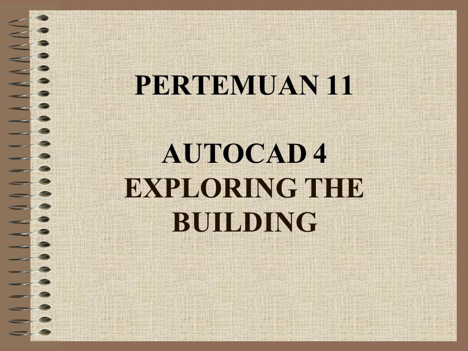 PERTEMUAN 11 AUTOCAD 4 EXPLORING THE BUILDING