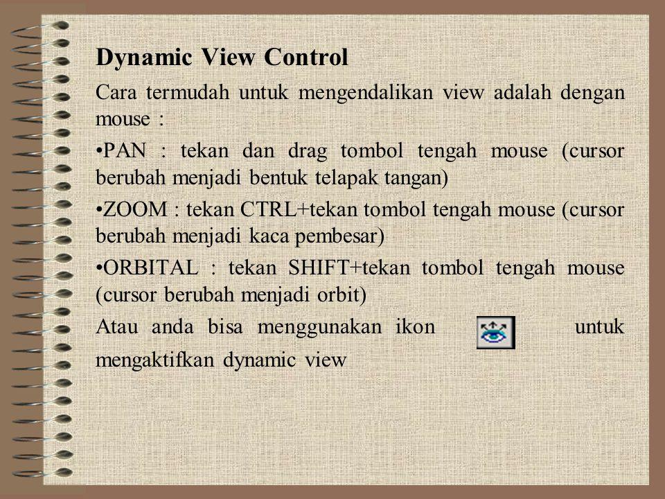Dynamic View Control Cara termudah untuk mengendalikan view adalah dengan mouse : •PAN : tekan dan drag tombol tengah mouse (cursor berubah menjadi be
