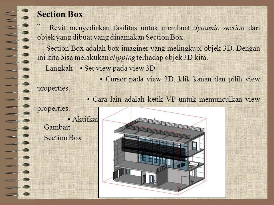 Section Box  Revit menyediakan fasilitas untuk membuat dynamic section dari objek yang dibuat yang dinamakan Section Box.  Section Box adalah box im