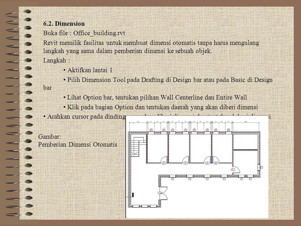 6.2. Dimension Buka file : Office_building.rvt Revit memilik fasilitas untuk membuat dimensi otomatis tanpa harus mengulang langkah yang sama dalam pe