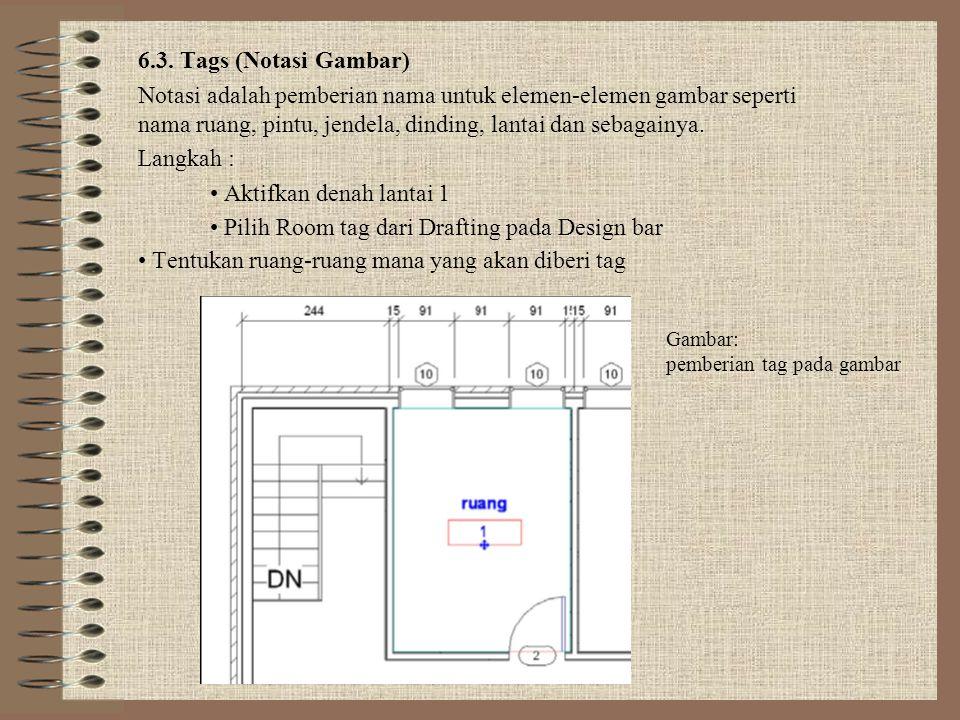 6.3. Tags (Notasi Gambar) Notasi adalah pemberian nama untuk elemen-elemen gambar seperti nama ruang, pintu, jendela, dinding, lantai dan sebagainya.